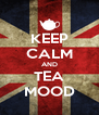 KEEP CALM AND TEA MOOD - Personalised Poster A4 size