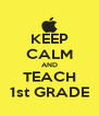 KEEP CALM AND TEACH 1st GRADE - Personalised Poster A4 size