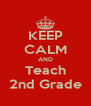 KEEP CALM AND Teach 2nd Grade - Personalised Poster A4 size