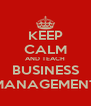 KEEP CALM AND TEACH BUSINESS MANAGEMENT - Personalised Poster A4 size