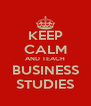 KEEP CALM AND TEACH BUSINESS STUDIES - Personalised Poster A4 size