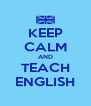 KEEP CALM AND TEACH ENGLISH - Personalised Poster A4 size