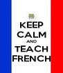 KEEP CALM AND TEACH FRENCH - Personalised Poster A4 size