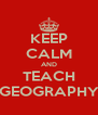 KEEP CALM AND TEACH GEOGRAPHY - Personalised Poster A4 size
