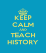 KEEP CALM AND TEACH HISTORY - Personalised Poster A4 size