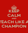 KEEP CALM AND TEACH LIKE A CHAMPION - Personalised Poster A4 size