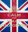KEEP CALM AND TEACH MANAGEMENT - Personalised Poster A4 size