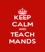 KEEP CALM AND TEACH MANDS - Personalised Poster A4 size
