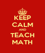 KEEP CALM AND TEACH MATH - Personalised Poster A4 size