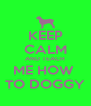 KEEP CALM AND TEACH ME HOW  TO DOGGY - Personalised Poster A4 size