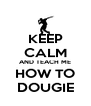KEEP CALM AND TEACH ME HOW TO DOUGIE - Personalised Poster A4 size