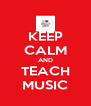 KEEP CALM AND TEACH MUSIC - Personalised Poster A4 size