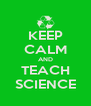 KEEP CALM AND TEACH SCIENCE - Personalised Poster A4 size