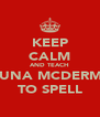 KEEP CALM AND TEACH SHAUNA MCDERMOTT TO SPELL - Personalised Poster A4 size