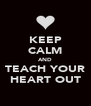 KEEP CALM AND TEACH YOUR HEART OUT - Personalised Poster A4 size