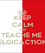 KEEP CALM AND TEACHE ME  BELGICACTIONS - Personalised Poster A4 size