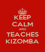 KEEP CALM AND TEACHES KIZOMBA - Personalised Poster A4 size