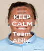 KEEP CALM AND Team Abily  - Personalised Poster A4 size