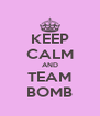 KEEP CALM AND TEAM BOMB - Personalised Poster A4 size