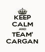 KEEP CALM AND TEAM' CARGAN - Personalised Poster A4 size