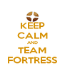 KEEP CALM AND TEAM FORTRESS - Personalised Poster A4 size