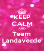 KEEP CALM AND Team Landaverde - Personalised Poster A4 size