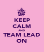 KEEP CALM AND TEAM LEAD ON - Personalised Poster A4 size