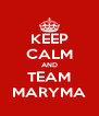 KEEP CALM AND TEAM MARYMA - Personalised Poster A4 size