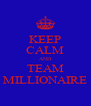 KEEP CALM AND TEAM MILLIONAIRE - Personalised Poster A4 size