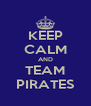 KEEP CALM AND TEAM PIRATES - Personalised Poster A4 size