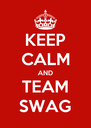 KEEP CALM AND TEAM SWAG - Personalised Poster A4 size
