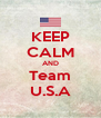 KEEP CALM AND Team U.S.A - Personalised Poster A4 size