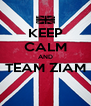 KEEP CALM AND TEAM ZIAM  - Personalised Poster A4 size