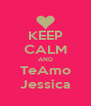 KEEP CALM AND TeAmo Jessica - Personalised Poster A4 size