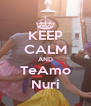 KEEP CALM AND TeAmo Nuri - Personalised Poster A4 size
