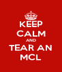 KEEP CALM AND TEAR AN MCL - Personalised Poster A4 size