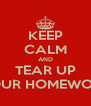 KEEP CALM AND TEAR UP YOUR HOMEWORK - Personalised Poster A4 size