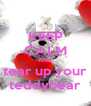 KEEP CALM AND tear up your teddybear - Personalised Poster A4 size