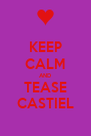 KEEP CALM AND TEASE CASTIEL - Personalised Poster A4 size