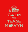 KEEP CALM AND TEASE MERVYN - Personalised Poster A4 size