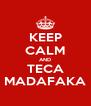 KEEP CALM AND TECA MADAFAKA - Personalised Poster A4 size