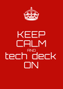 KEEP CALM AND tech  deck ON - Personalised Poster A4 size