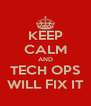 KEEP CALM AND TECH OPS WILL FIX IT - Personalised Poster A4 size