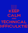 KEEP CALM AND TECHNICAL DIFFICULKTIES - Personalised Poster A4 size
