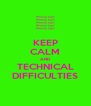 KEEP CALM AND  TECHNICAL DIFFICULTIES - Personalised Poster A4 size
