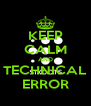 KEEP CALM AND TECHNICAL ERROR - Personalised Poster A4 size