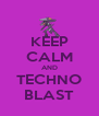 KEEP CALM AND TECHNO BLAST - Personalised Poster A4 size