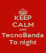 KEEP CALM AND TecnoBanda To night - Personalised Poster A4 size