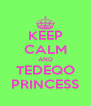 KEEP CALM AND TEDEQO PRINCESS - Personalised Poster A4 size
