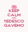 KEEP CALM AND TEDESCO GAVEMO - Personalised Poster A4 size